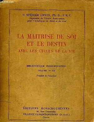 LA MAITRISE DE SOI ET LE DESTIN AVEC LES CYCLES DE LA VIE - VOLUME N°VII.: H.SPENCER LEWIS - PH...