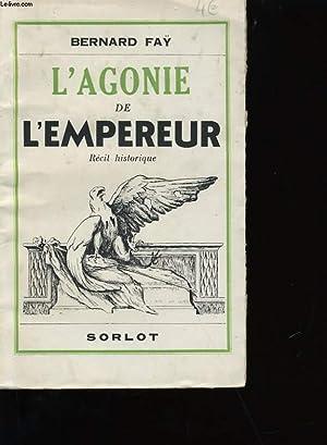 L'AGONIE DE L'EMPEREUR.: BERNARD FAY.