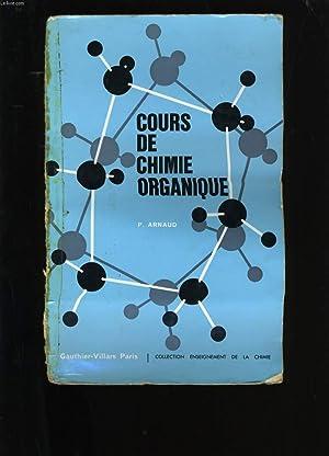 COURS DE CHIMIE ORGANIQUE.: P. ARNAUD.