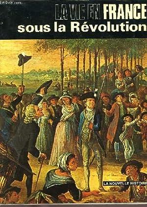 LA VIE EN FRANCE SOUS LA REVOLUTION: ROUX J.-P.