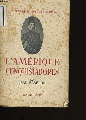L'AMERIQUE DES CONQUISTADORES.: JEAN BABELON.