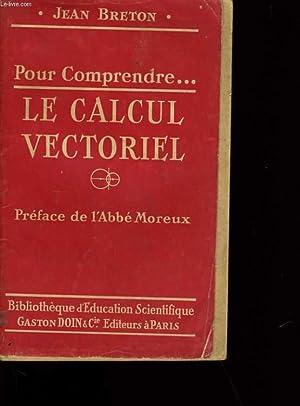 POUR COMPRENDRE . . LE CALCUL VECTORIEL.: JEAN BRETON.