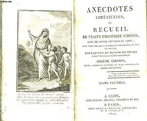 ANECDOTES CHRETIENNES OU RECUEIL DE TRAITS D'HISTOIRE CHOISIS - TOME PREMIER: COLLECTIF
