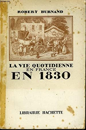 LA VIE QUOTIDIENNE EN FRANCE EN 1830: BURNAND Robert