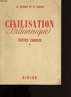 CIVILISATION BRITANNIQUE. TEXTES CHOISIS.: GEORGES ROGER ET RENE LALOU.