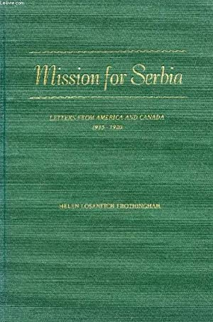 MISSION FOR SERBIA, LETTERS FROM AMERICA AND: LOSANITCH FROTHINGHAM HELEN