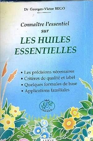 CONNAITRE L'ESSENTIEL SUR LES HUILES ESSENTIELLES.: DR GEORGES VICTOR BEGO