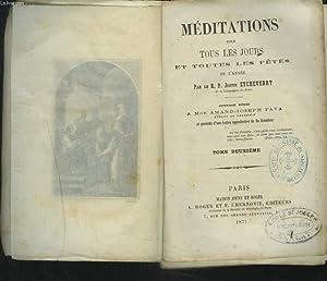 MEDITATIONS POUR TOUS LES JOURS ET TOUTES LES FETES DE L'ANNEE. TOME DEUXIEME.: LE R.P. JUSTIN...