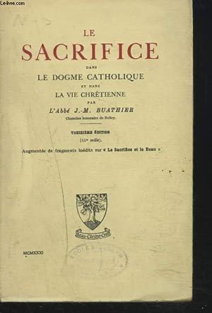 LE SACRIFICE DANS LE DOGME CATHOLIQUE ET: L'ABBE J.-M. BUATHIER
