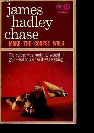 MAKE THE CORPSE WALK.: JAMES HADLEY CHASE.
