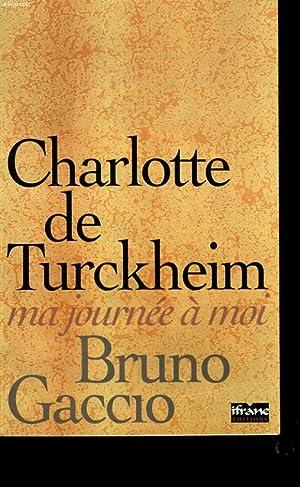MA JOURNEE A MOI.: CHARLOTTE DE TURCKHEIM.