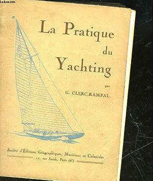 LA PRATIQUE DU YACHTING - COMMENT VIVRE A BORD: CLERC-RAMPAL G.