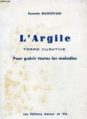 L'ARGILE, TERRE CURATIVE POUR GUERIR TOUTES LES: MANTOVANI ROMOLO