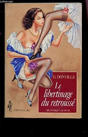 LE LIVERTINAGE RETROUSSE / COLLECTION BIBILOTHEQUE LIVERTINE.: DONVILLE G.