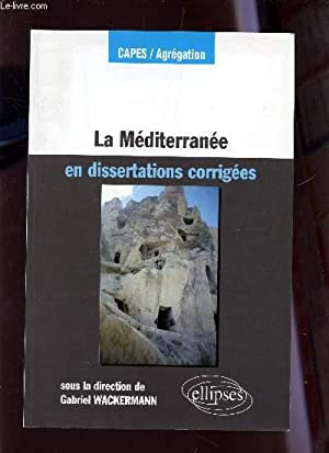 LA MEDITERRANEE - EN DISSERTATIONS CORRIGEES / COLLECTION CAPES-AGRAGATION.: WACKERMANN ...
