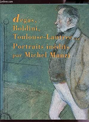 DEGAS, BOLDINI, TOULOUSE-LAUTREC. PORTRAITS INEDITS .: MANZI MICHEL