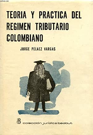 REGIMEN TRIBUTARIO COLOMBIANO, TEORIA Y PRACTICA: PELAEZ VARGAS JORGE
