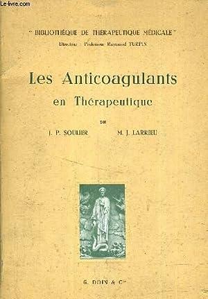 LES ANTICOGULANTS EN THERAPEUTIQUE.: J.P. SOULIER & M.J. LARRIEU