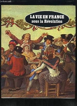 La Vie en France sous la Révolution: ROUX J.-P.