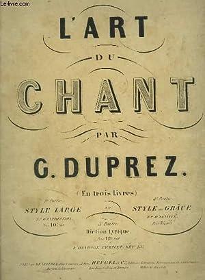 L'ART DU CHANT - PREMIERE PARTIE : STYLE LARGE, D'EXPRESSION ET DE FORCE.: DUPREZ G.