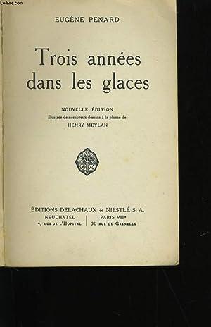 TROIS ANNEES DANS LES GLACES.: EUGENE PENARD.