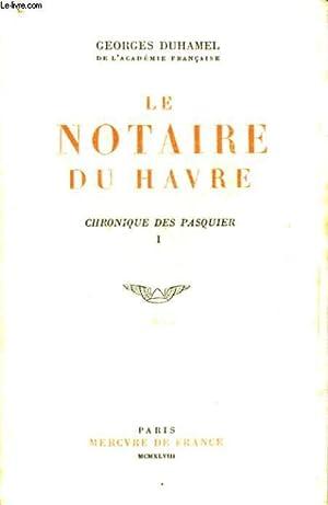 LE NOTAIRE DU HAVRE, CHRONIQUE DES PASQUIER, I: DUHAMEL Georges