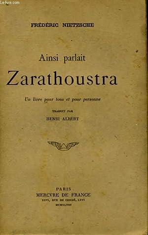 AINSI PARLAIT ZARATHOUSTRA, UN LIVRE POUR TOUS ET POUR PERSONNE: NIETZSCHE Frédéric