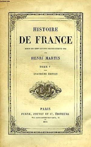 HISTOIRE DE FRANCE DEPUIS LES TEMPS LES PLUS RECULES JUSQU'EN 1789, TOME V: MARTIN HENRI