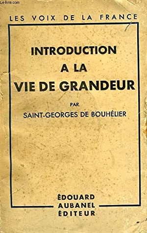 INTRODUCTION A LA VIE DE GRANDEUR: BOUHELIER SAINT-GEORGES