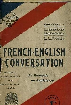 FRENCH ENGLISH CONVERSATION - METHODE SIMPLE ET FACILE POUR PARLER DE SUITE L'ANGLAIS.: ...