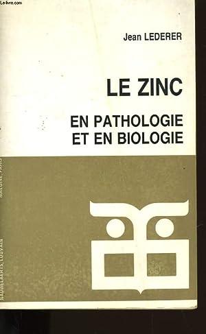 LE ZINC. EN PATHOLOGIE ET EN BIOLOGIE.: JEAN LEDERER.
