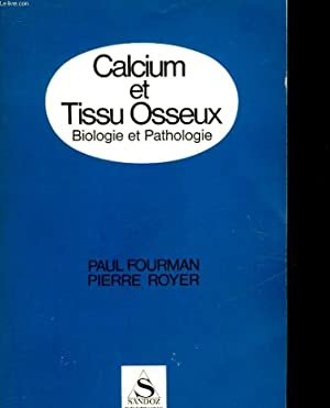 CALCIUM ET TISSU OSSEAUX - BIOLOGIE ET PATHOLOGIE: FOURMAN PAUL- ROYER PIERRE