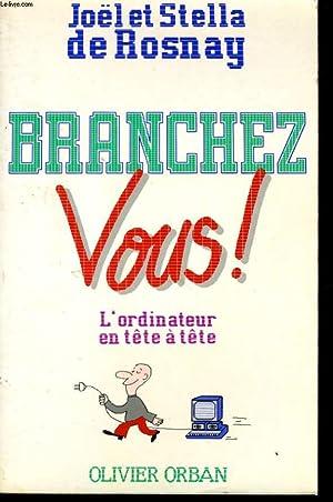 BRANCHEZ-VOUS ! L'ORDINATEUR EN TETE A TETE: ROSNAY Joël et