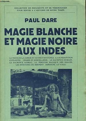 MAGIE BLANCHE ET MAGIE NOIRE AUX INDES: DARE Paul
