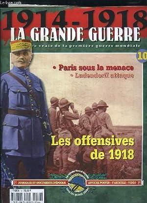 1914 - 1918, la Grande Guerre. Fascicule n°10 : Les offensives de 1918 - Paris sous la menace -...
