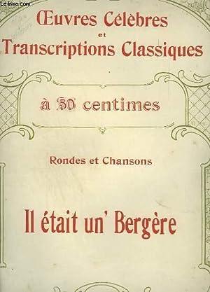 RONDES ET CHANSONS : IL ETAIT UN' BERGERE - OEUVRES CELEBRES ET TRANSCRIPTIONS CLASSIQUES N°...
