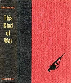 THIS KIND OF WAR, A STUDY IN UNPREPAREDNESS: FEHRENBACH T. R.