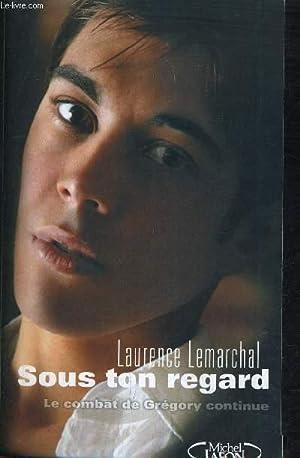 SOUS TON REGARD LE COMBAT DE GREGORY CONTINUE.: LAURENCE LEMARCHAL