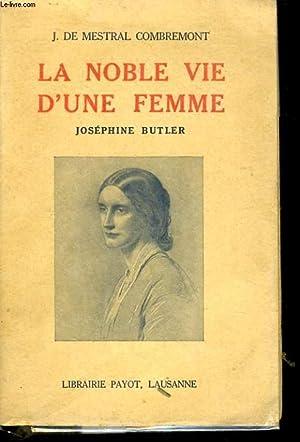 LA NOBLE VIE D'UNE FEMME, JOSEPHINE BUTLER: MESTRAL COMBREMONT J.