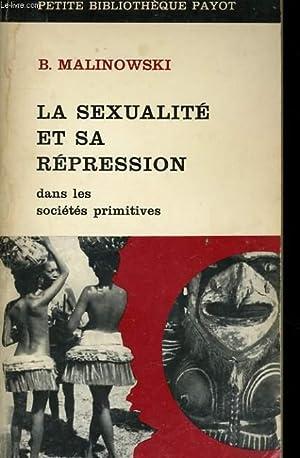 LA SEXUALITE ET SA REPRESSION DANS LES SOCIETES PRIMITIVES: MALINOWSKI B.