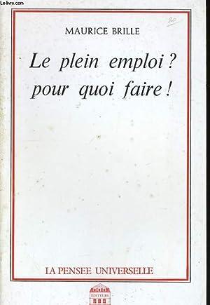 LE PLEIN EMPLOI ? POUR QUOI FAIRE !: BRILLE Maurice
