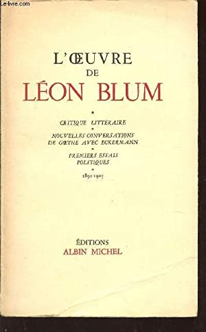 L'OEUVRE DE LEON BLUM : CRITIQUE LITTERAIRE - NOUVELLES CONVERSATIONS DE GOETHE AVEC ECKERMANN...
