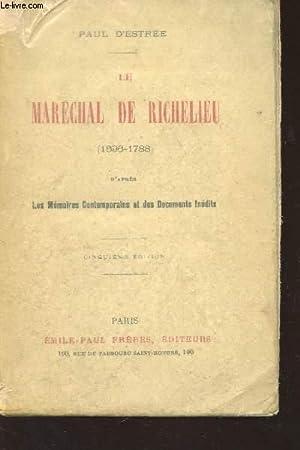 LE MARECHAL DE RICHELIEU (1696-1788) / D'APRES LES MEMOIRES CONTEMPORAINS ET DES DOCUMENTS ...