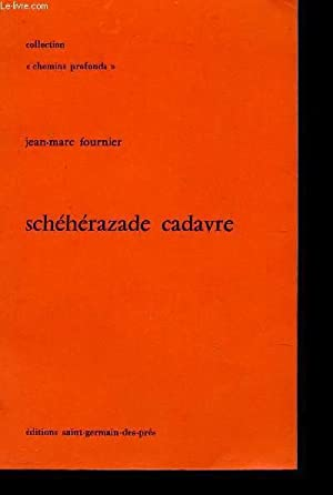 "SCHEHERAZADE CADAVRE / COLLECTION ""CHEMINS PROFONDS"".: FOURNIER JEAN-MARC"