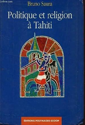 POLITIQUE ET RELIGION A TAHITI.: SAURA BRUNO