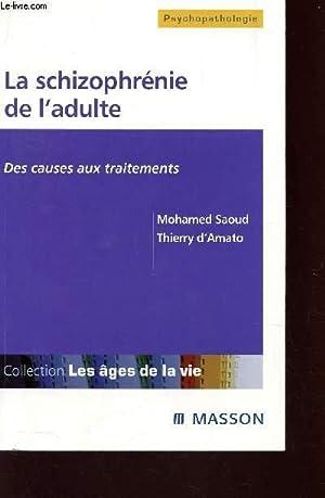 LA SCHIZOPHRENIE DE L'ADULTE - DES CAUSES AUX TRAITEMENTS / COLLECTION PSYCHOPATHOLOGIE&...