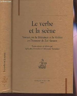 LE VERBE ET LA SCENE - TRAVAUX SUR LA LITTERATURE ET LE THEATRE EN L'HONNEUR DE ZOE SAMARA.: ...