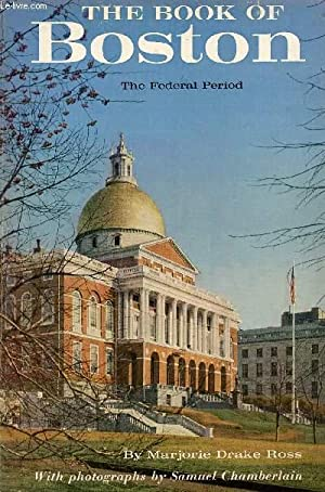 THE BOOK OF BOSTON, THE FEDERAL PERIOD, 1775 TO 1837: DRAKE ROSS MARJORIE