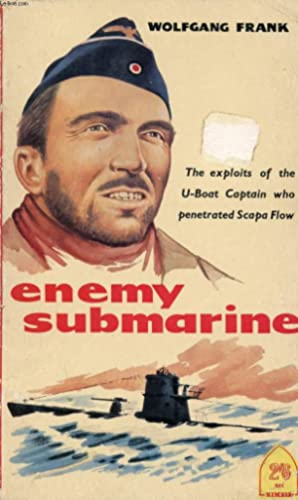 ENEMY SUBMARINE, THE STORY OF GÜNTHER PRIEN CAPTAIN OF U 47: FRANK WOLFGANG