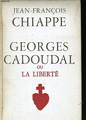 GEORGES CADOUDAL OU LA LIBERTE: CHIAPPE Jean-François